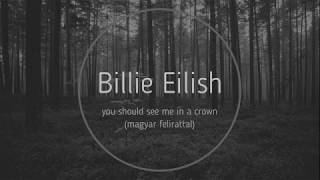 Billie Eilish - you should see me in a crown ( Magyar Felirattal)