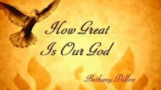573 How Great Is Our God (Bethany Dillon)