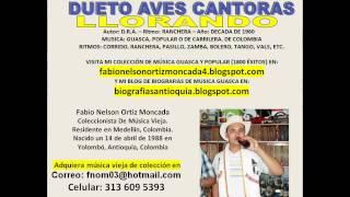 Las Aves Cantoras - Llorando - Musica Guasca o De Carrilera. De Colombia