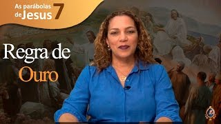 REGRA DE OURO (Parábolas de Jesus #07)