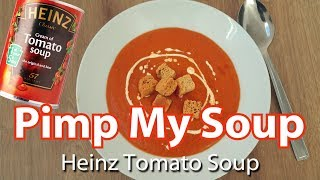 PIMP MY SOUP - Make Your Heinz Tomato Soup Taste 10X Better