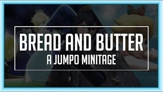 Bread and Butter - [A Jumpo Minitage]