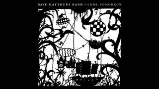 bkdkdkdd- Dave Matthews Band- DMB from Come Tomorrow