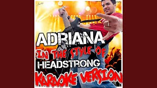 Adriana (In the Style of Headstrong) (Karaoke Version)