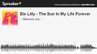 Ele Lilly - The Sun In My Life Forever (creato con Spreaker)