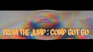 From The Jump : Comp Got Go
