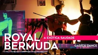 Royal Bermuda - Gagícă Dance