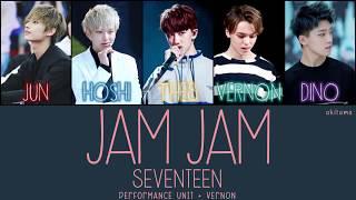 Jam Jam - SEVENTEEN (세븐틴) Performance Unit + Vernon [Han/Rom/Eng] Color Coded Lyrics