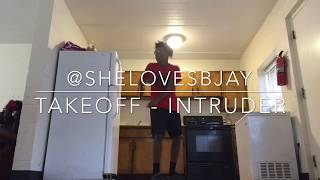 Takeoff - Intruder ( Dance Video ) @SheLovesBjay