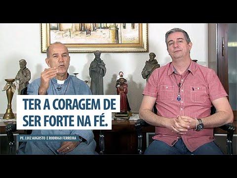 Padre Luiz Augusto: Ter a coragem de ser forte na fé
