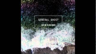 General Ghost- Give Me To The Waves