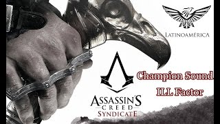 Champion Sound - ILL Factor | Assassin's Creed: Syndicate