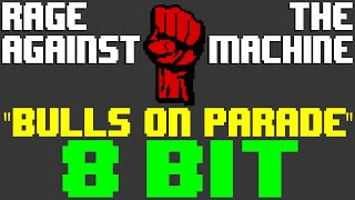 Bulls On Parade [8 Bit Cover Tribute to Rage Against The Machine] - 8 Bit Universe