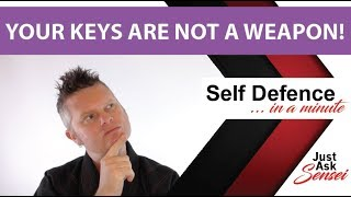 Your Keys Are Not A Weapon Self Defence in a Minute Ep13 at Just Ask Sensei