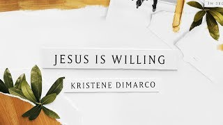 Jesus is Willing (Lyric Video) // Kristene DiMarco // Where His Light Was