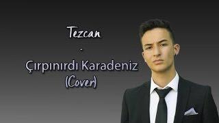 Tezcan - Çırpınırdı Karadeniz (Cover)