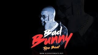 Bad Bunny Type Beat  | Emotional Trap Instrumental 2018 (Prod. Alex Soto Beats)