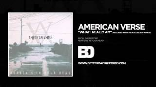 American Verse - What I Really Am (Featuring Matty from A Loss For Words)