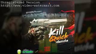 Masicka - Kill Quick (Clean) December 2017