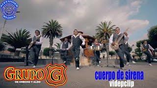 """☆""""GRUPO G"""" CHECHO Y ALDO ✔ CUERPO DE SIRENA ♪VIDEOCLIP 2016♪ OFICIAL☆"""