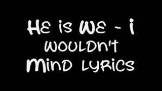 He is We / I wouldn´t mind lyrics Trauriges Lied auf englisch =(