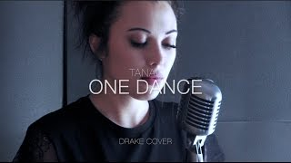 Drake - One dance (feat. wizkid & kyla) / cover by Tanaë