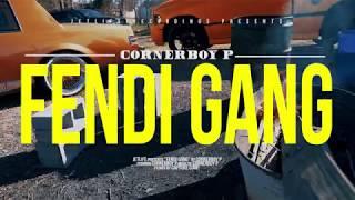 Corner Boy P - Fendi GanG [Official Video]