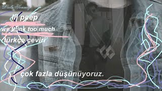 lil peep - we think too much [prod. nedarb] (Türkçe Çeviri)