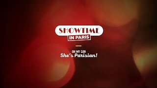 Showtime in Paris - Oh my God, she's Parisian!