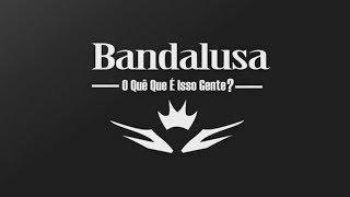 Bandalusa  - O quê que é isso gente (Lyric video)