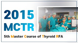 Master Course of Thyroid RFA (MCTR 2015 sponsored by STARmed)