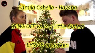 Camila Cabello - Havana (SING OFF vs. My Little Sister) LYRICS on screen