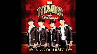 LOS TITANES DE DURANGO - TE CONQUISTARE♥