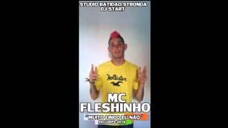 MC FLESHINHO - MUTCHO LINDO EU NAO MUTCHO LINDA VC BB