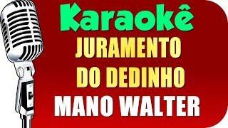 🎤 Mano Walter - Juramento do Dedinho - Karaokê