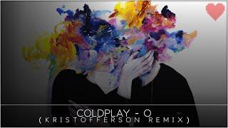 Coldplay - O (Kristofferson Remix)