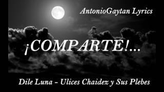 Ulices Chaidez y Sus Plebes - Dile Luna (LETRA) (LO MAS NUEVO DE BANDA) (2017)
