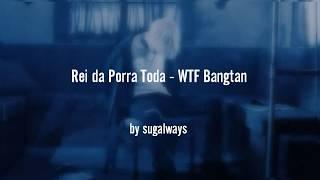 REI DA PORRA TODA COM A VOZ REAL DA CEVS - WTF Bangtan?
