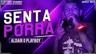 ALDAIR PLAYBOY - SENTA PORRA [HD]