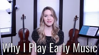 Why I Play Early Music / Why I love Baroque Music on Period Instruments (Early Music Month)