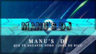 Jose De Rico - Que Te Aguante Otro - Remix By Manu's DJ