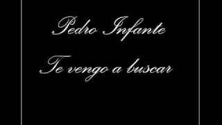 Pedro Infante - Te Vengo a Buscar