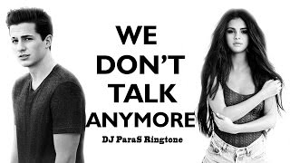 Charlie Puth ft. Selena Gomez - We Don't Talk Anymore (DJ ParaS Ringtone)