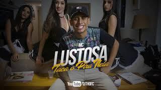 MC Lustosa - Taca o Piru Nela (DJ TH) Exclusiva