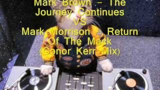 Mark Brown - The Journey Continues VS Mark Morrison   Return Of  The Mack (Conor Kerr Mix)