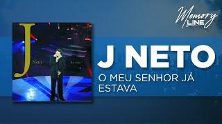 J. Neto | O Meu Senhor já Estava (Quando eu Cheguei)