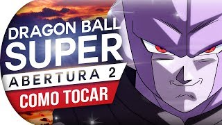 CIFRA DRAGON BALL SUPER - ABERTURA 2 (PROJETO REMAKE)