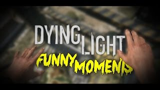 Dying Light Funny Moments - NO GOD PLEASE NO!
