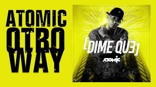 Atomic Otro Way - Dime Que  Lyrics Oficial