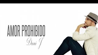 Dani J - Amor Prohibido (Bachata)